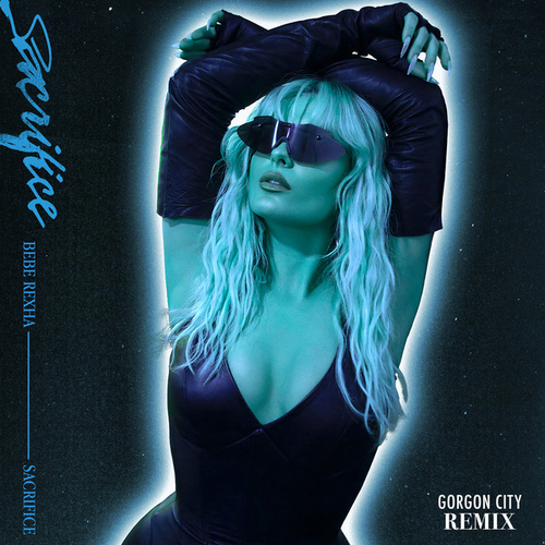 Sacrifice (Gorgon City Remix) by Bebe Rexha