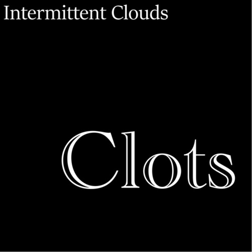 Clots by Intermittent Clouds