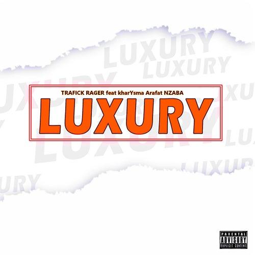 Luxury (feat. Trafick Rager) de Kharysma Arafat Nzaba