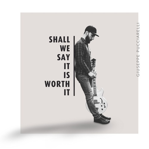 Shall We Say It Is Worth It de Giuseppe Pucciarelli