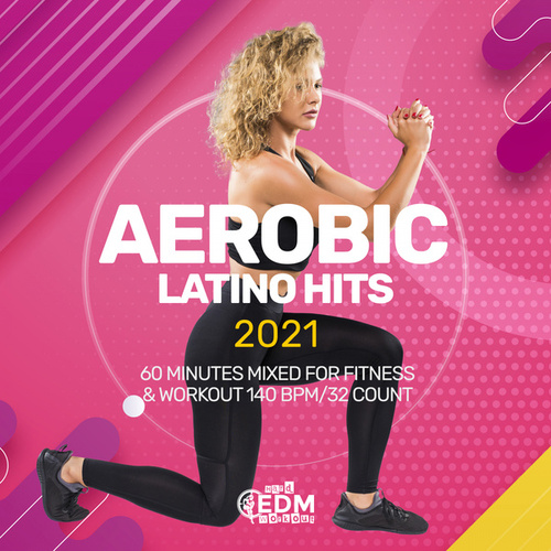 Aerobic Latino Hits 2021: 60 Minutes Mixed for Fitness & Workout 140 bpm/32 Count de Hard EDM Workout