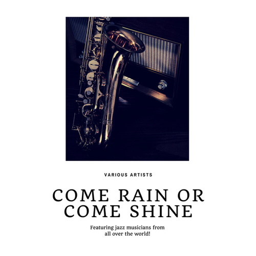 Come Rain or Come Shine (Featuring jazz musicians from all over the world!) by Various Artists