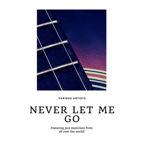 Never let me go (Featuring jazz musicians from all over the world!) by Various Artists
