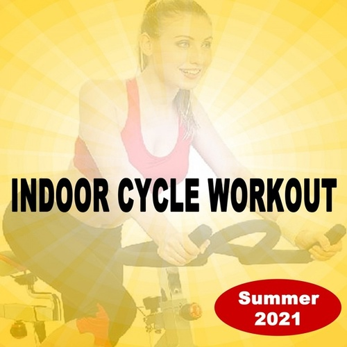 Indoor Cycle Workout Summer 2021 (Spinning the Best Indoor Cycling Music in the Mix for Every Indoor Cycling Workouts and Training) de Various Artists