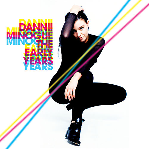 The Early Years by Dannii Minogue