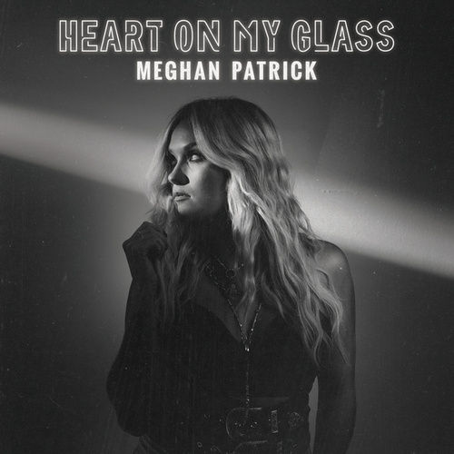 Heart on My Glass by Meghan Patrick