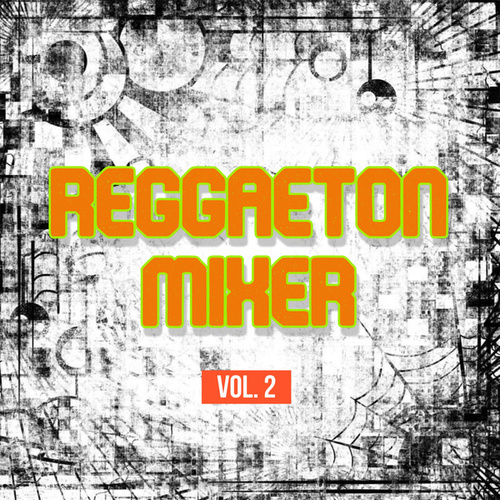 Reggaeton Mixer Vol. 2 by Various Artists
