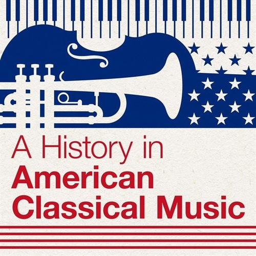 A History in American Classical Music by Various Artists