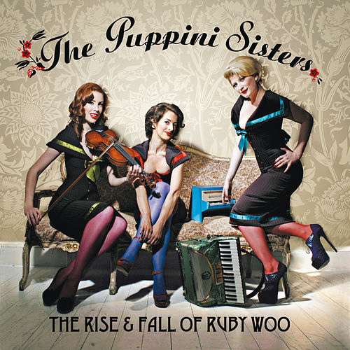 The Rise And Fall Of Ruby Woo van The Puppini Sisters
