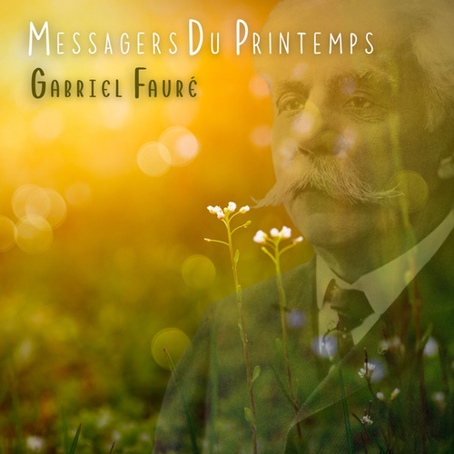 Messagers Du Printemps (432 HZ) de Gabriel Fauré