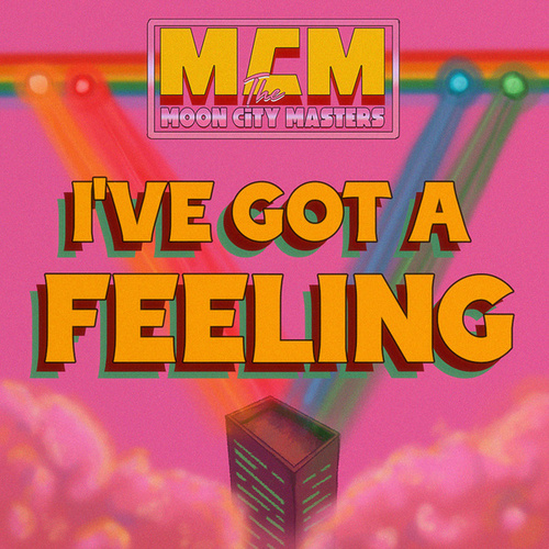 I've Got a Feeling by The Moon City Masters