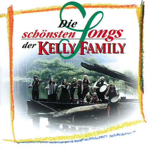 Die schönsten Songs der Kelly Family von The Kelly Family