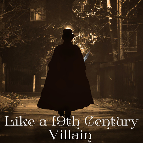 Like A 19th Century Villain by Various Artists