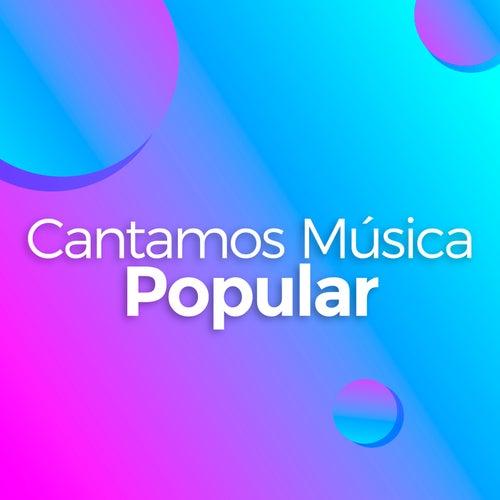 Cantamos Música Popular by Various Artists