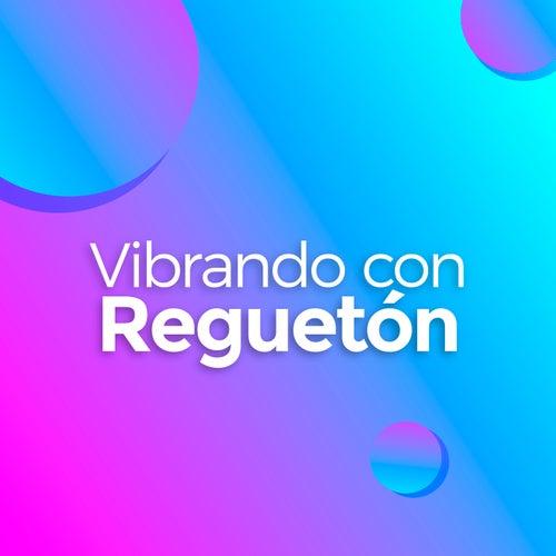 Vibrando con Reguetón de Various Artists