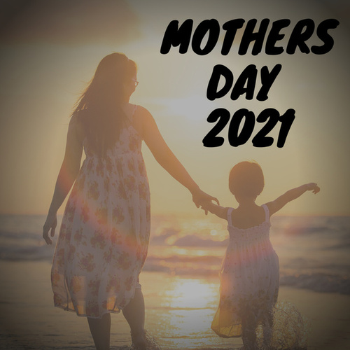 Mothers Day 2021 by Various Artists