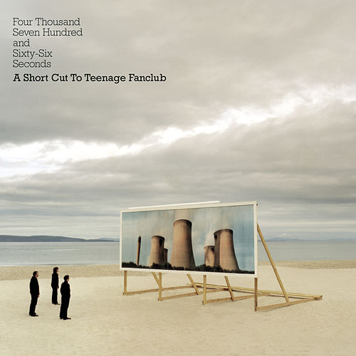 Four Thousand, Seven Hundred and Seventy seconds; A Shortcut to Teenage Fanclub by Teenage Fanclub