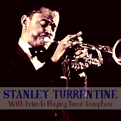 With Friends Playing Tenor Saxophone by Stanley Turrentine