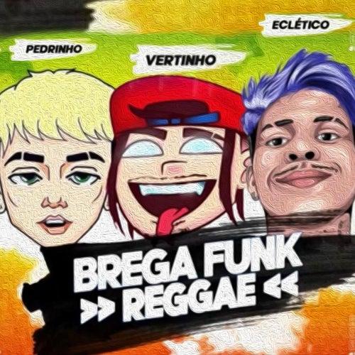 Brega Funk Reggae (feat. Mc Pedrinho & Eclético) by MC Vertinho