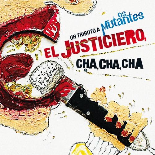 El Justiciero, Cha, Cha, Cha: Un Tributo a Os Mutantes de German Garcia