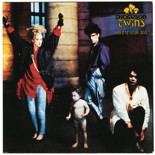 Here's To Future Days von Thompson Twins