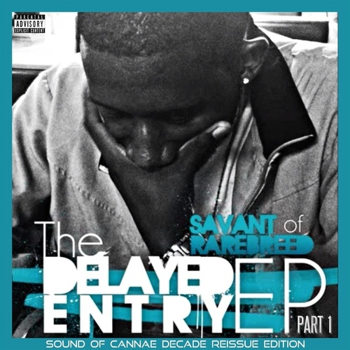 The Delayed Entry EP (Sound Of Cannae Decade Reissue Edition), Pt. 1 von Savant of RAREBREED