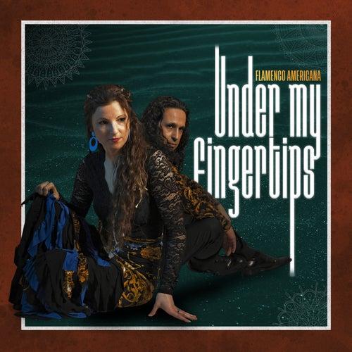 Under My Fingertips by Flamenco Americana