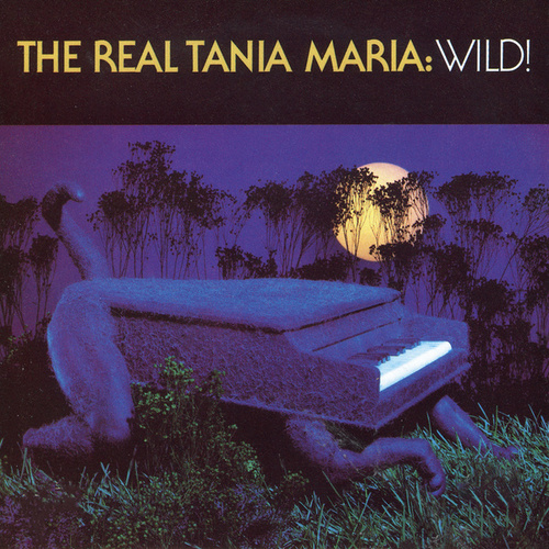 The Real Tania Maria: Wild! by Tania Maria