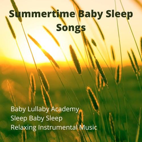 Summertime Baby Sleep Songs by Relaxing Instrumental Music