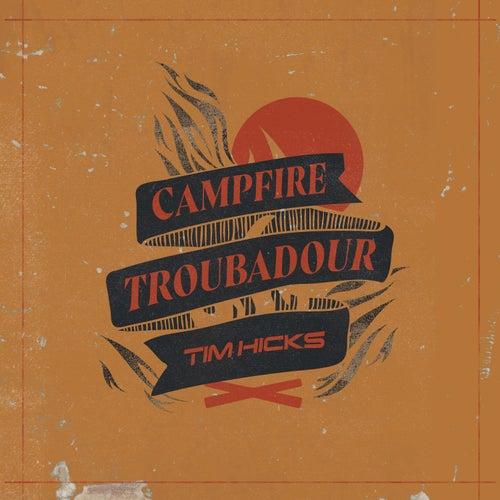 Campfire Troubadour by Tim Hicks