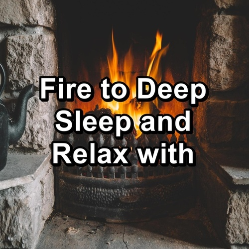 Fire to Deep Sleep and Relax with by Spa Relax Music