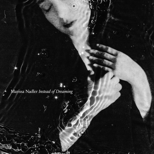 Instead of Dreaming by Marissa Nadler
