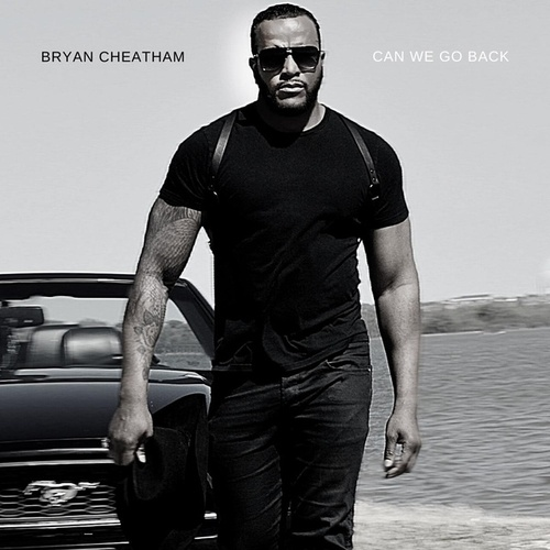 Can We Go Back von Bryan Cheatham