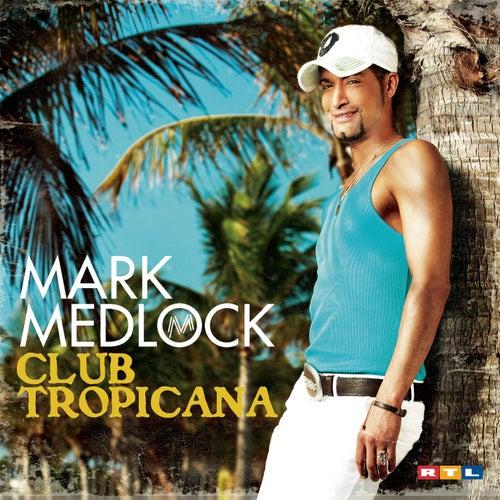 Club Tropicana von Mark Medlock