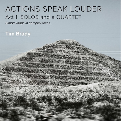 Actions Speak Louder, Act 1: Solos and a Quartet by Tim Brady