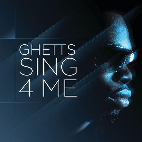 Sing 4 Me by GHETTS