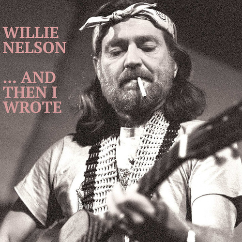 ...And Then I Wrote by Willie Nelson