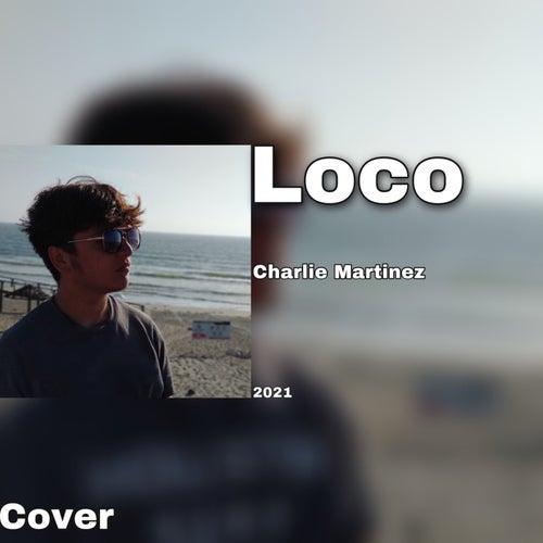 Loco (Cover) de Charlie Martinez