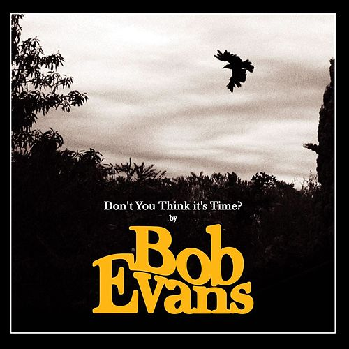 Don't You Think It's Time? by Bob Evans