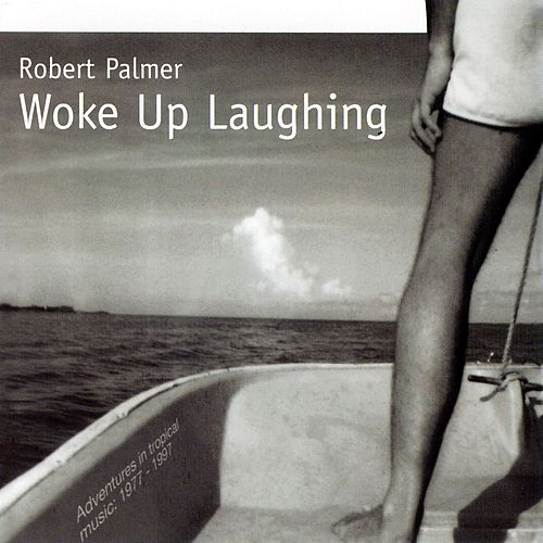 Woke Up Laughing von Robert Palmer