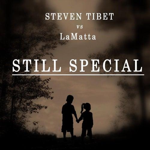 Still Special (Steven Tibet vs. Lamatta) by Steven Tibet