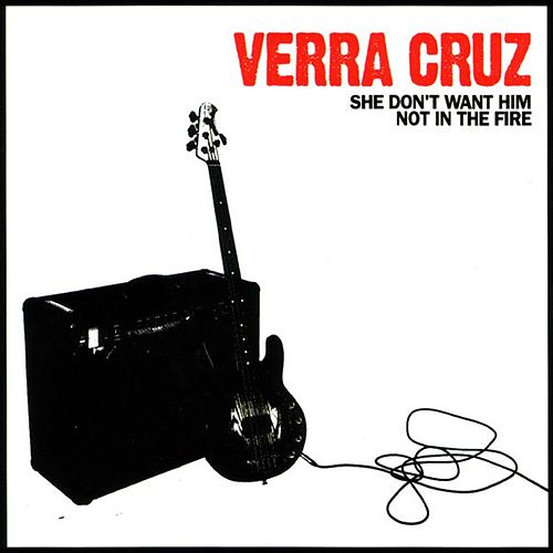 She Don't Want Him/Not In The Fire by Verra Cruz