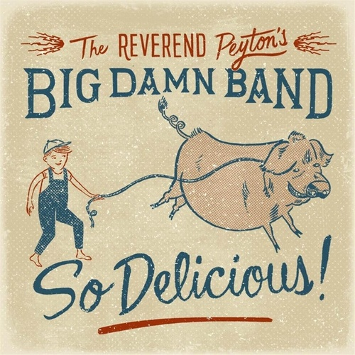 So Delicious by The Reverend Peyton's Big Damn Band