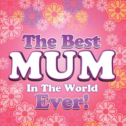 Best Mum In The World Ever! by Various Artists