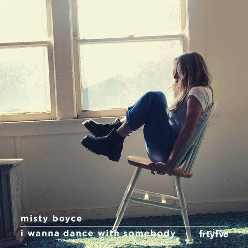 I Wanna Dance With Somebody by Misty Boyce