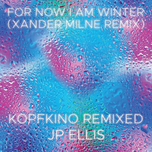 For Now I Am Winter (Xander Milne Remix) by J P Ellis
