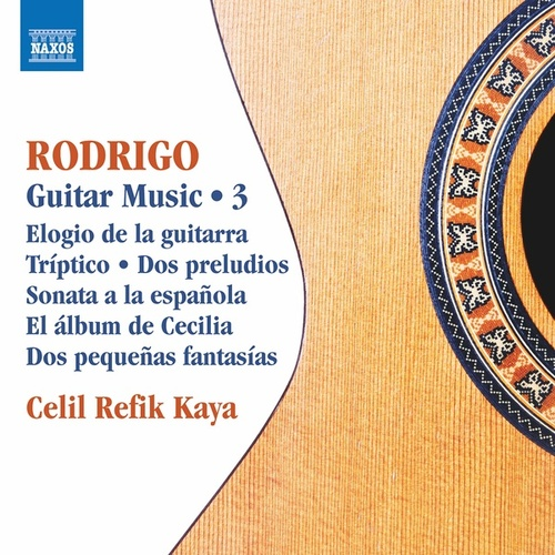 Rodrigo: Guitar Works, Vol. 3 by Celil Refik Kaya