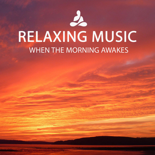 WHEN THE MORNING AWAKES von Relaxing Music (1)