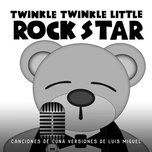 Canciones de Cuna Versiones de Luis Miguel von Twinkle Twinkle Little Rock Star