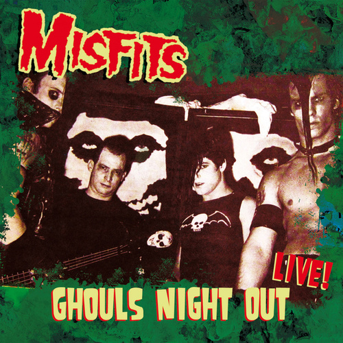 Ghouls Night Out - Live At Michigan Union Ballroom, Detroit, April 23Rd 1983 (Remastered) by The Misfits